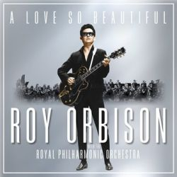 A Love So Beautiful: Roy Orbison & The Royal Philharmonic Orchestra - Orbison Roy