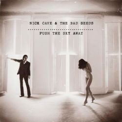 Push The Sky Away - Nick Cave and The Bad Seeds