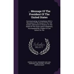 ... Message of the President of the United States, Communicating, in Compliance with a Resolution of the Senate of the 1 Historyczne
