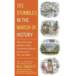 101 Stumbles in the March of History, What If the Great Mistakes in War, Government, Industry, and Economics Were Not Made? by Bill Fawcett, 9781101987049.