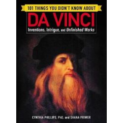 101 Things You Didn't Know about Da Vinci, Inventions, Intrigue, and Unfinished Works by Shana Priwer, 9781507206591.