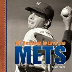 101 Reasons to Love the Mets by David Green, 9781584796695.