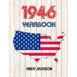1946 U.S. Yearbook, Interesting Original Book Full of Information from 1946 - Unique Birthday Present / Gift Idea! by Andy Jackson, 9781523266760.