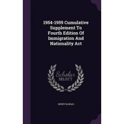1954-1959 Cumulative Supplement to Fourth Edition of Immigration and Nationality ACT by Sidney Kansas, 9781341691140. Country