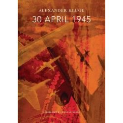 30 April 1945, The Day Hitler Shot Himself and Germany's Integration with the West Began by Alexander Kluge, 9780857423993. Historyczne