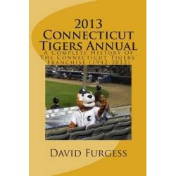 2013 Connecticut Tigers Annual, A Complete History of the Connecticut Tigers' Franchise by David B Furgess, 9781490960531.