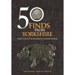 50 Finds From Yorkshire, Objects From the Portable Antiquities Scheme by Amy Downes, 9781445661469.