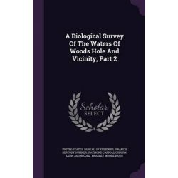 A Biological Survey of the Waters of Woods Hole and Vicinity, Part 2 by United States Bureau of Fisheries, 9781342694256.
