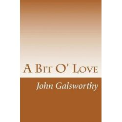A Bit O' Love by John Galsworthy, 9781501090837.