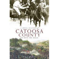 A Brief History of Catoosa County, Up Into the Hills by Jeff O'Bryant, 9781596295551. Książki obcojęzyczne