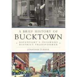 A Brief History of Bucktown, Davenport's Infamous District Transformed by Jonathan Turner, 9781626199095. Książki obcojęzyczne