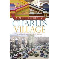 A Brief History of Charles Village by Gregory J Alexander, 9781596296183. Książki obcojęzyczne