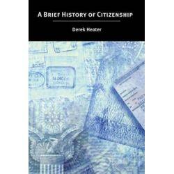A Brief History of Citizenship by Derek Heater, 9780814736722. Książki obcojęzyczne