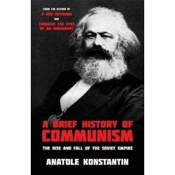 A Brief History of Communism, The Rise and Fall of the Soviet Empire by Anatole Konstantin, 9781513623696. Książki obcojęzyczne