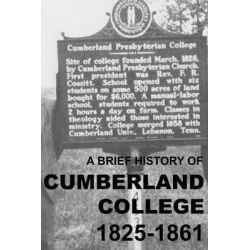 A Brief History of Cumberland College 1825-1861, The Original Cumberland Presbyterian Educational Institution in Princeton, Kentucky by Matthew Harry Gore, 9780692373576. Książki obcojęzyczne