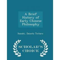 A Brief History of Early Chinese Philosophy - Scholar's Choice Edition by Suzuki Daisetz Teitaro, 9781297316166. Książki obcojęzyczne