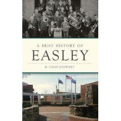 A Brief History of Easley by R Chad Stewart, 9781540214133. Książki obcojęzyczne