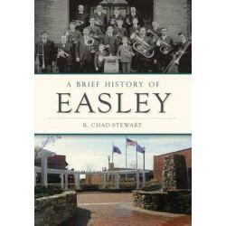 A Brief History of Easley, Brief History by R Chad Stewart, 9781467119337. Książki obcojęzyczne