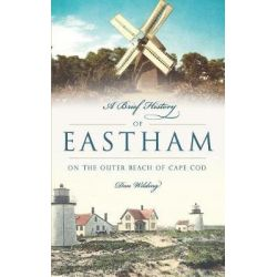 A Brief History of Eastham, On the Outer Beach of Cape Cod by Don Wilding, 9781540217363. Książki obcojęzyczne