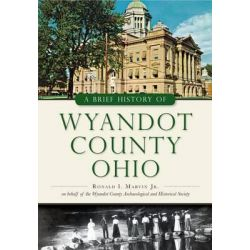 A Brief History of Wyandot County, Ohio, Brief History by Ronald I Marvin Jr, 9781467117685. Historyczne
