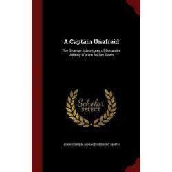 A Captain Unafraid, The Strange Adventures of Dynamite Johnny O'Brien as Set Down by John O'Brien, 9781297705069.