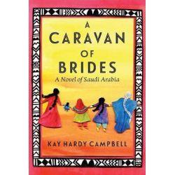 A Caravan of Brides, A Novel of Saudi Arabia by Kay Hardy Campbell, 9780999074305.