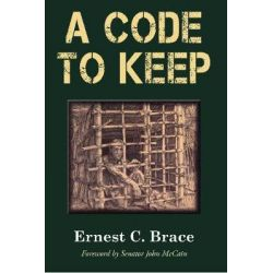 A Code To Keep, The True Story of America's Longest-Held Civilian POW in the Vietnam War by Ernest C. Brace, 9781555718527.