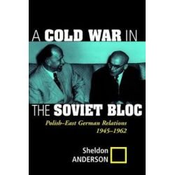 A Cold War In The Soviet Bloc, Polish-east German Relations, 1945-1962 by Sheldon Anderson, 9780813337838.