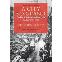 A City So Grand, The Rise of an American Metropolis, Boston 1850-1900 by Stephen Puleo, 9780807001493. Country