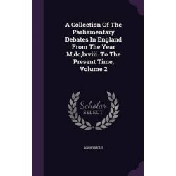 A Collection of the Parliamentary Debates in England from the Year M, DC, LXVIII. to the Present Time, Volume 2 by Anonymous, 9781347961568.