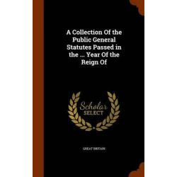 A Collection of the Public General Statutes Passed in the ... Year of the Reign of by Great Britain, 9781343851597. Pozostałe