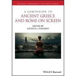 A Companion to Ancient Greece and Rome on Screen, Blackwell Companions to the Ancient World by Arthur J. Pomeroy, 9781118741351. Historyczne