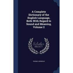 A Complete Dictionary of the English Language, Both with Regard to Sound and Meaning, Volume 2 by Thomas Sheridan, 9781298961136. Pozostałe