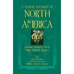 A Concise Account of North America, 1765with Preface and Appendix by His 5th Great Nephew, William Michael Gorman by Robert Rogers, 9780788442810. Historyczne