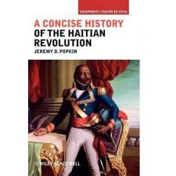 A Concise History of the Haitian Revolution, Viewpoints / Puntos de Vista by Jeremy D. Popkin, 9781405198202. Historyczne