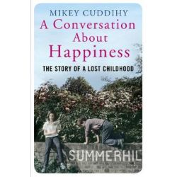 A Conversation About Happiness, The Story of a Lost Childhood by Mikey Cuddihy, 9781782393160.