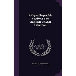 A Crystallographic Study of the Thinolite of Lake Lahontan by Edward Salisbury Dana, 9781342532947. Historyczne