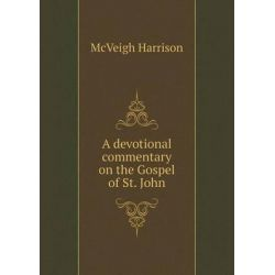 A Devotional Commentary on the Gospel of St. John by McVeigh Harrison, 9785519459587.