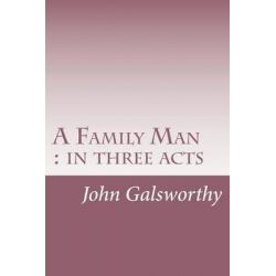 A Family Man, In Three Acts by John Galsworthy, 9781501090912.