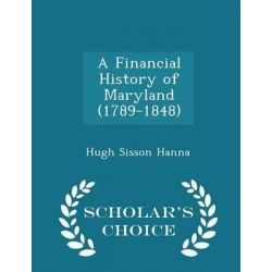 A Financial History of Maryland (1789-1848) - Scholar's Choice Edition by Hugh Sisson Hanna, 9781298383907. Historyczne