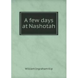 A Few Days at Nashotah by William Ingraham Kip, 9785518717008.