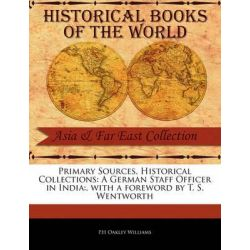 A German Staff Officer in India, Primary Sources, Historical Collections by P H Oakley Williams, 9781241113513.