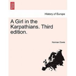 A Girl in the Karpathians. Third Edition. by Norman Dowie, 9781240926015. Historyczne