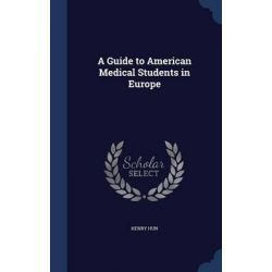 A Guide to American Medical Students in Europe by Henry Hun, 9781296909598. Pozostałe