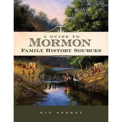 A Guide to Mormon Family History Sources by Kip Sperry, 9781593313012.