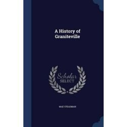 A History of Graniteville by Mae Steadman, 9781296896874.