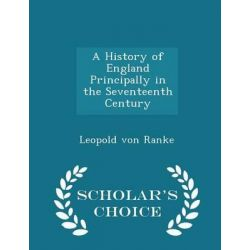 A History of England Principally in the Seventeenth Century - Scholar's Choice Edition by Leopold Von Ranke, 9781298398543. Historyczne