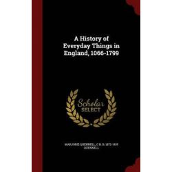 A History of Everyday Things in England, 1066-1799 by Marjorie Quennell, 9781296603809. Pozostałe