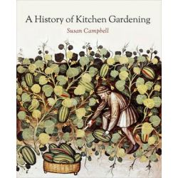 A History of Kitchen Gardening by Susan Campbell, 9781910065914.