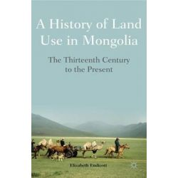 A History of Land Use in Mongolia, The Thirteenth Century to the Present by Elizabeth Endicott, 9781137269652. Historyczne